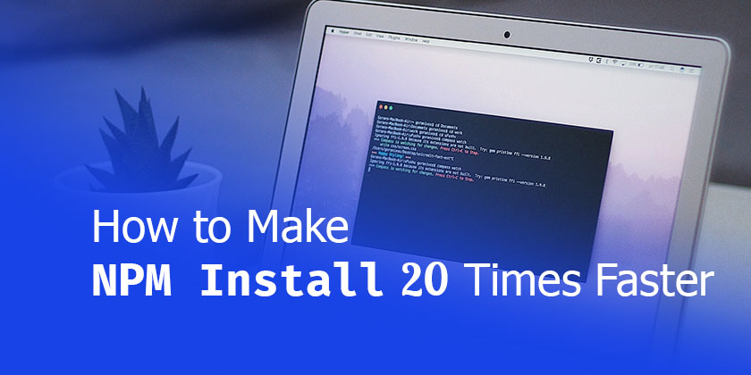 Make NPM Install Work 20 Times Faster Step by Step Guide - Technig